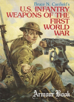 U.S. Infantry Weapons of World War I [Andrew Mowbray Publishers]