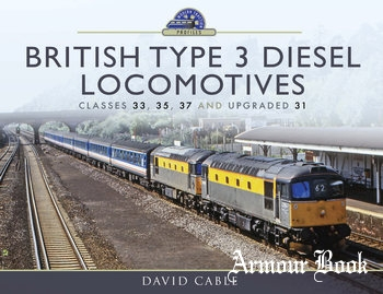 British Type 3 Diesel Locomotives: Classes 33, 35, 37 and upgraded 31 [Pen & Sword]