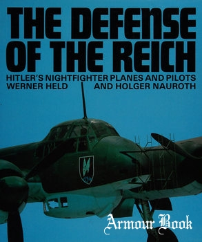 The Defence of the Reich: Hitler's Nightfighter Planes and Pilots [Arms and Armour Press]