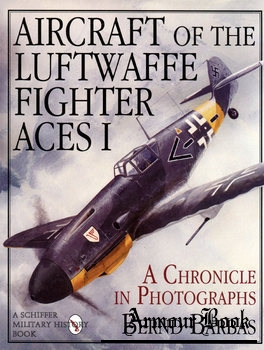 Aircraft of the Luftwaffe Fighter Aces Vol.I: A Chronicle in Photographs [Schiffer Military/Aviation History]