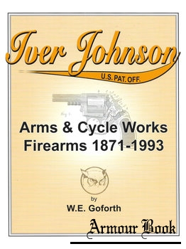 Iver Johnson's Arms & Cycle Works Firearms 1871-1993 [Gun Show Books Publishing]
