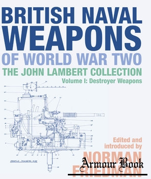 British Naval Weapons of World War Two: The John Lambert Collection Volume I [Seaforth Publishing]