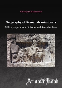 Geography of Roman-Iranian Wars: Military operations of Rome and Sasanian Iran [Siedlce]