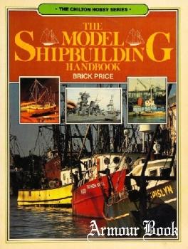 The Model Shipbuilding Handbook [The Chilton Hobby Series]