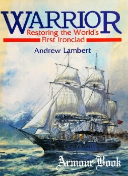 Warrior: Restoring the World's First Ironclad [Conway Maritime Press]