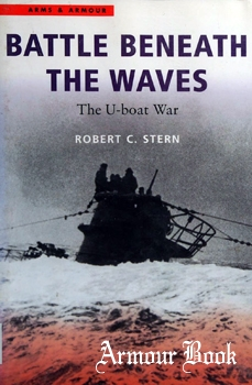 Battle Beneath the Waves: The U-boat War [Arms and Armour Press]