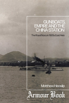 Gunboats, Empire and the China Station: The Royal Navy in 1920s East Asia [Bloomsbury Publishing]