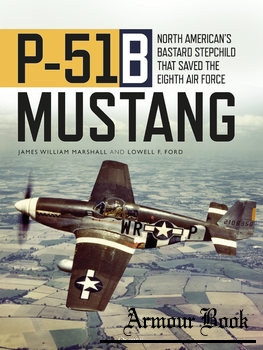 P-51B Mustang: North American's Bastard Stepchild that Saved the Eighth Air Force [Osprey General Aviation]