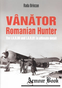 Vanator Romanian Hunter: The I.A.R.80 and I.A.R.81 in Ultimate Detail [Stratus / Mushroom Model Publications]