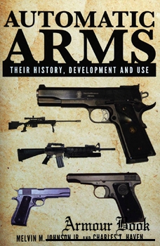 Automatic Arms: Their History, Development and Use [Skyhorse Publishing]