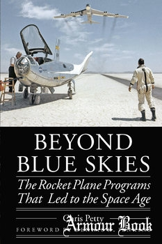 Beyond Blue Skies: The Rocket Plane Programs That Led to the Space Age [University of Nebraska Press]