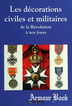 Les Decorations Civiles et Militaires: De la Revolution a nos Jours [Archives & Culture]
