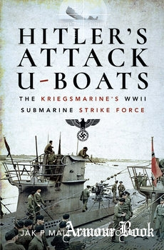 Hitler's Attack U-Boats: The Kriegsmarine's WWII Submarine Strike Force [Frontline Books]