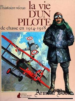 La Vie D'Un Pilote de Chasse en 1914-1918 [Flammarion]