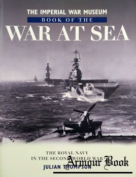The Imperial War Museum Book of the War at Sea: The Royal Navy in the Second World War [Sidgwick & Jackson]