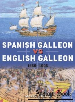 Spanish Galleon vs English Galleon: 1550-1605 [Osprey Duel 106]