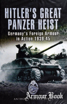 Hitler's Great Panzer Heist: Germany's Foreign Armour in Action 1939-1945 [Pen & Sword]