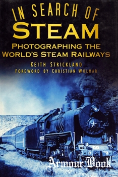 In Search of Steam: Photographing the World's Steam Railways [The History Press]