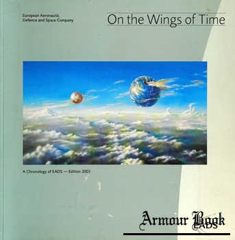 On the Wings of Time: A Chronology of EADS European Aeronautic Defence and Space Company [EADS]
