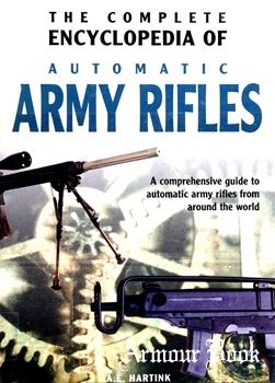 The Complete Encyclopedia of Automatic Army Rifles [Rebo]