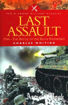 The Last Assault: 1944, the Battle of the Bulge Reassessed [Pen & Sword]