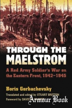 Through the Maelstrom: A Red Army Soldier's War on the Eastern Front, 1942-1945 [University Press of Kansas]
