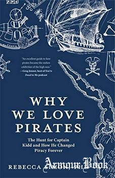 Why We Love Pirates: The Hunt for Captain Kidd and How He Changed Piracy Forever [Mango]