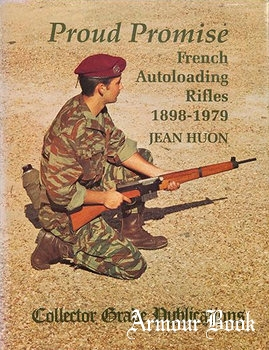 Proud Promise: French Autoloading Rifles 1898-1979 [Collector Grade Publications]