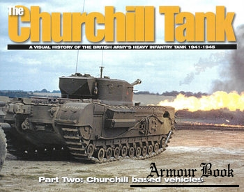 The Churchill Tank Part Two: Churchill based Vehicles [Visual History Series]