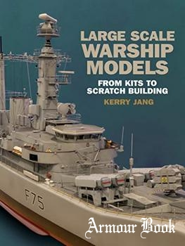 Large Scale Warship Models: From Kits to Scratch Building [Seaforth Publishing]