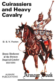Cuirassiers and Heavy Cavalry: Dress Uniforms of the German Imperial Cavalry 1900-1914 [Almark Publishing]