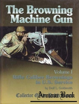 The Browning Machinegun Volume I: Rifle Caliber Brownings in U.S. Service  [Collector Grade Publications]