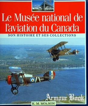 Le Musee National de L'Aviation Canada: Son Histoire et Ses Collections[Musee National de L'Aviation]