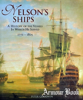 Nelson's Ships: A History of the Vessels in Which He Served 1771-1805 [Stackpole Books]