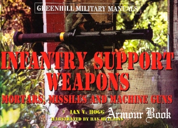 Infantry Support Weapons [Greenhill Military Manuals]