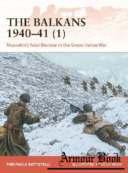 The Balkans 1940-1941 (1): Mussolini's Fatal Blunder in the Greco-Italian War [Osprey Campaign 358]