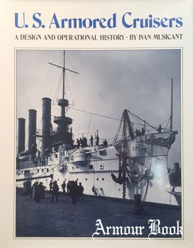 U.S. Armored Cruisers: A Design and Operational History [Naval Institute Press]