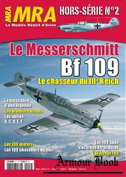 Le Messerschmitt Bf 109: Le Chasseur du IIIe Reich [MRA Le Modele Reduit d'Avion Hors-Serie №2]