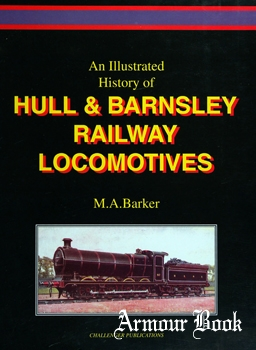 An Illustrated History of Hull & Barnsley Railway Locomotives [Challenger Publications]