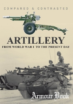 Artillery: From World War I to the Present Day (Compared & Contrasted) [Amber Books]