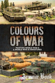 Colours Of War: Painting World War II & World War III Miniatures [Battlefront Miniatures]