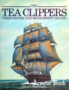The Tea Clippers: Their History and Development 1833-1875 [Conway Maritime Press]