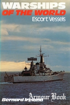 Warships of the World: Escort Vessels [Weapons of the World]