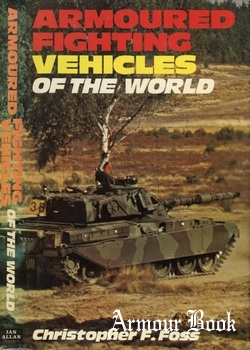 Armoured Fighting Vehicles of the World [Weapons of the World]