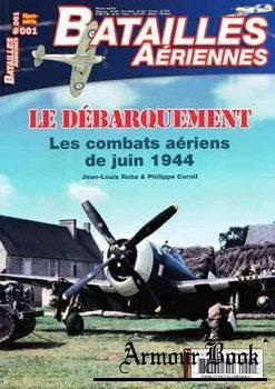 Le Debarquement: Les Combats Aeriens de Juin 1944 [Batailles Aeriennes Hors-Serie №01]