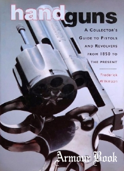 Handguns: A Collector's Guide to Pistols and Revolvers from 1850 to the Present [The Apple Press]