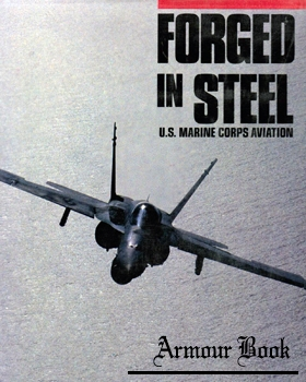 Forged in Steel: U.S. Marine Corps Aviation [Howell Press]