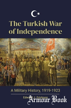 The Turkish War of Independence A Military History, 1919-1923 [Praeger]