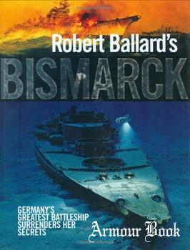 Robert Ballard's Bismarck: Germany's Greatest Battleship Surrenders Her Secrets [Chartwell Books]