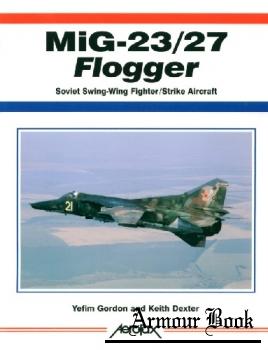 Mig-23/27 Flogger : Soviet Swing-Wing Fighter/Strike Aircrart [Aerofax]
